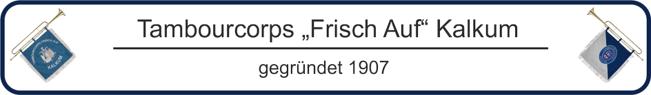 "Tambourcorps ""FrischAuf"" Kalkum, gegr. 1907"